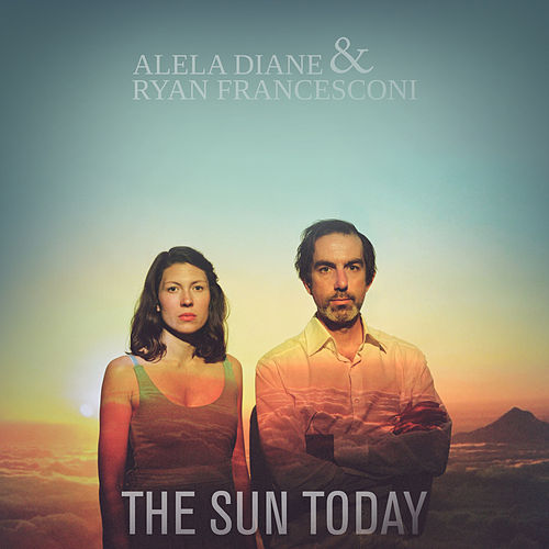 The Sun Today by Alela Diane