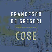 Play & Download Cose by Francesco de Gregori | Napster