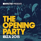 Defected Presents The Opening Party Ibiza 2015 by Various Artists
