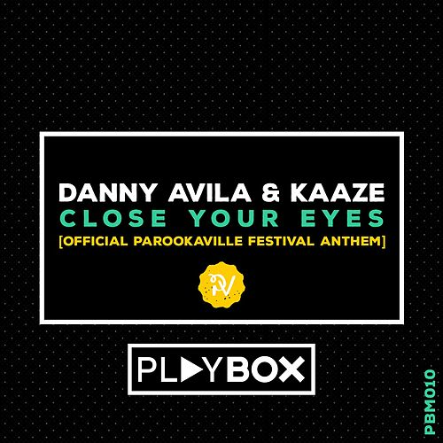 Play & Download Close Your Eyes (Official Parookaville Festival Anthem) by Danny Avila | Napster