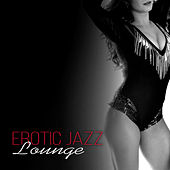Erotic Jazz Lounge - Jazz When You're not Alone, Sensual Music for Lovers, Passionate & Sexuality, Tantra Yoga for Intimate Moments, Mind and Body Harmony, Romantic Night, Piano Bar & Smooth Jazz by Erotic Massage Ensemble