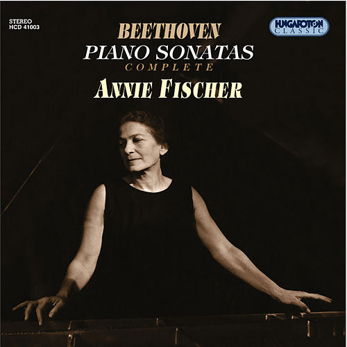 Play & Download Ludwig van Beethoven: The Complete Piano Sonatas by Annie Fischer | Napster
