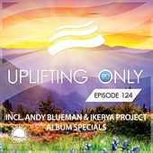 Play & Download Uplifting Only Episode 124 (incl. Andy Blueman & Ikerya Project Album Specials) - EP by Various Artists | Napster