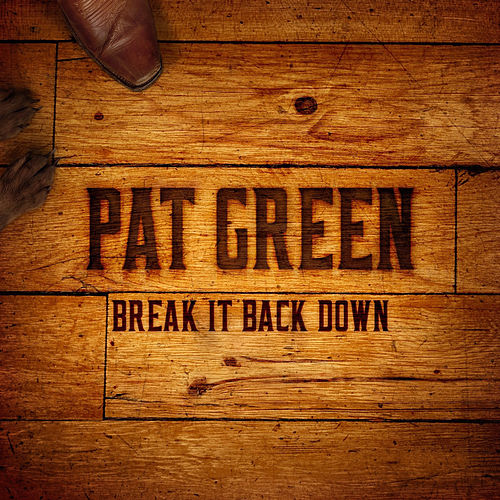 Play & Download Break It Back Down by Pat Green | Napster