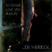 I'm Gonna Love You Anyway by Joe Merrick