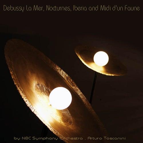 Play & Download Debussy: La mer, Nocturnes, Iberia & Prélude à l'après-midi d'un faune by Arturo Toscanini | Napster