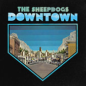 Play & Download Downtown by The Sheepdogs | Napster