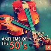 Play & Download Anthems of the 50's by Various Artists | Napster