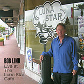 Bob Lind Live at the Luna Star Café by Bob Lind