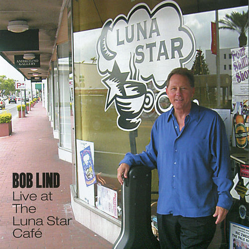 Play & Download Bob Lind Live at the Luna Star Café by Bob Lind | Napster