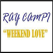 Play & Download Weekend Love by Ray Campi | Napster