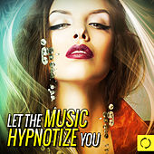 Let the Music Hypnotize You by Various Artists