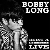 Play & Download Being a Mockingbird (Live) by Bobby Long | Napster