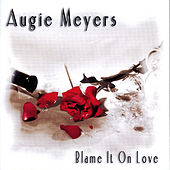 Play & Download Blame It on Love by Augie Meyers | Napster