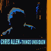 Play & Download Things Unbroken by Chris Allen | Napster