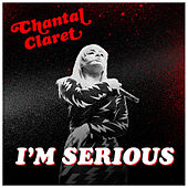 I'm Serious by Chantal Claret