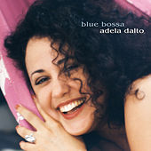 Play & Download Blue Bossa by Adela Dalto | Napster