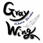Play & Download Gray Wings by Hikaru Shirosu | Napster