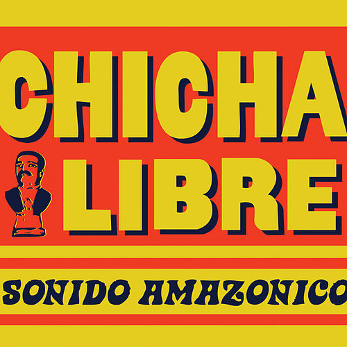 Play & Download Sonido Amazonico by Chicha Libre | Napster
