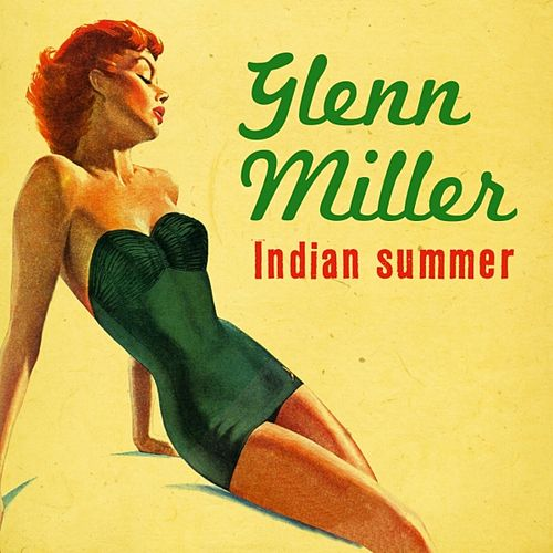 Play & Download Indian Summer by Glenn Miller | Napster