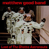 Play & Download Last of the Ghetto Astronauts by Matthew Good Band | Napster