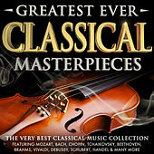 Greatest Ever Classical Masterpieces - The Very Best Classical Music Collection by Various Artists