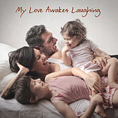 Play & Download My Love Awakes Laughing by Various Artists | Napster
