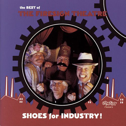 Shoes For Industry: The Best Of The Firesign Theatre by Firesign Theatre