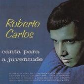 Roberto Carlos Canta para a Juventude (Remasterizado) by Roberto Carlos