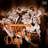 Big Band Music Deluxe: Dance Hall Days, Vol. 5 by Various Artists