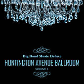 Play & Download Big Band Music Deluxe: Huntington Avenue Ballroom, Vol. 1 by Various Artists | Napster