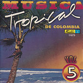 Play & Download Música Tropical de Colombia, Vol. 5 by Various Artists | Napster