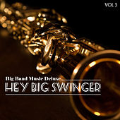 Big Band Music Deluxe: Hey Big Swinger, Vol. 3 by Various Artists