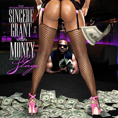 Money on the Stage by Sincere Grant