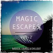 Magic Escapes, Vol. 2 (Magical Lounge & Chillout) by Various Artists