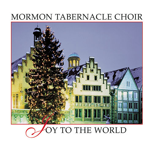 Play & Download Joy To The World by The Mormon Tabernacle Choir | Napster