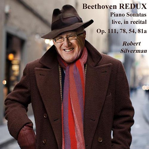 Play & Download Beethoven Redux: Sonatas, Op. 111, 78, 54, 81a by Robert Silverman | Napster