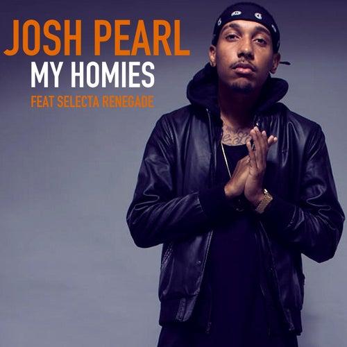 My Homies (feat. Selecta Renegade) by Josh Pearl