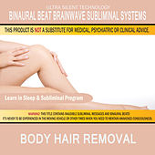 Body Hair Removal: Combination of Subliminal & Learning While Sleeping Program (Positive Affirmations, Isochronic Tones & Binaural Beats) by Binaural Beat Brainwave Subliminal Systems