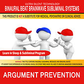 Argument Prevention: Combination of Subliminal & Learning While Sleeping Program (Positive Affirmations, Isochronic Tones & Binaural Beats) by Binaural Beat Brainwave Subliminal Systems
