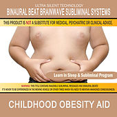 Childhood Obesity Aid: Combination of Subliminal & Learning While Sleeping Program (Positive Affirmations, Isochronic Tones & Binaural Beats) by Binaural Beat Brainwave Subliminal Systems