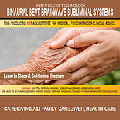 Caregiving Aid - Family Caregiver, Health Care: Combination of Subliminal & Learning While Sleeping Program (Positive Affirmations, Isochronic Tones & Binaural Beats) by Binaural Beat Brainwave Subliminal Systems