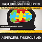 Aspergers Syndrome Aid: Combination of Subliminal & Learning While Sleeping Program (Positive Affirmations, Isochronic Tones & Binaural Beats) by Binaural Beat Brainwave Subliminal Systems