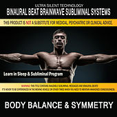 Body Balance & Symetry: Combination of Subliminal & Learning While Sleeping Program (Positive Affirmations, Isochronic Tones & Binaural Beats) by Binaural Beat Brainwave Subliminal Systems