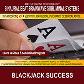 Blackjack Success: Combination of Subliminal & Learning While Sleeping Program (Positive Affirmations, Isochronic Tones & Binaural Beats) by Binaural Beat Brainwave Subliminal Systems