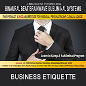 Business Etiquette: Combination of Subliminal & Learning While Sleeping Program (Positive Affirmations, Isochronic Tones & Binaural Beats) by Binaural Beat Brainwave Subliminal Systems