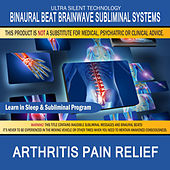 Arthritis Pain Relief: Combination of Subliminal & Learning While Sleeping Program (Positive Affirmations, Isochronic Tones & Binaural Beats) by Binaural Beat Brainwave Subliminal Systems