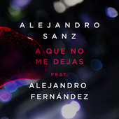 Play & Download A Que No Me Dejas by Alejandro Sanz | Napster