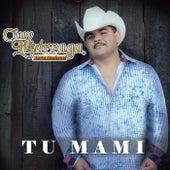 Play & Download Tu Mami by Chuy Lizárraga y Su Banda Tierra Sinaloense | Napster