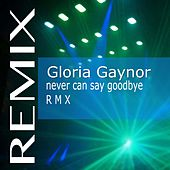 Play & Download Never Can Say Goodbye (Remix) by Gloria Gaynor | Napster